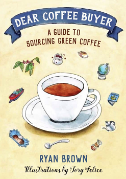 Dear Coffee Buyer: A Guide to Sourcing Green Coffee - Ryan Brown